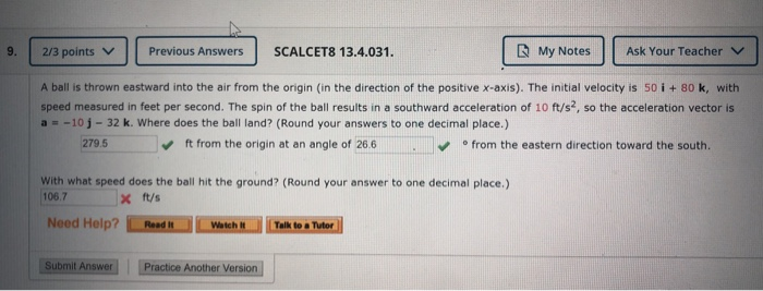 9. 2/3 points Previous Answers SCALCET8 13.4.031. My Notes Ask Your Teacher A ball is thrown eastward into the air from the o