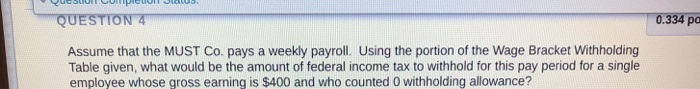 QUSUL CUCUH JUS. QUESTION 4 0.334 pc Assume that the MUST Co. pays a weekly payroll. Using the portion of the Wage Bracket Wi