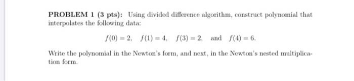 PROBLEM 1 (3 pts): Using divided difference algorithm, construct polynomial that interpolates the following data: f(0) = 2. f