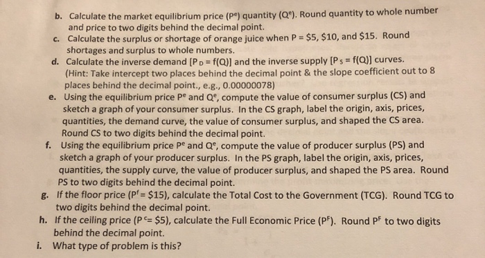 b. Calculate the market equilibrium price (Pe) quantity (QC). Round quantity to whole number and price to two digits behind t
