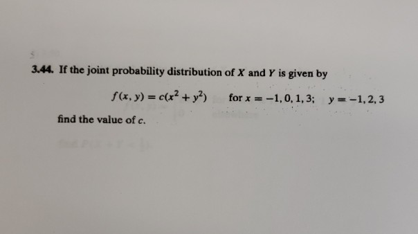 3.44. If the joint probability distribution of X and Y is given by for x = -1,0,1,3; y=-1,2,3 f(x, y) = c(x2 + y2) find the v
