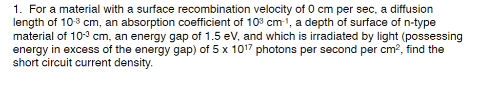 1. For a material with a surface recombination velocity of 0 cm per sec, a diffusion length of 10-3 cm, an absorption coeffic