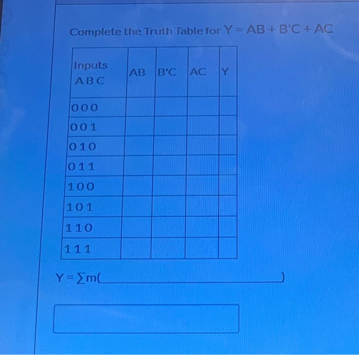Complete the Truth Table for Y = AB + BC + AC Inputs AB ABC BC AC y 000 001 010 011 100 101 110 111 Y= m(