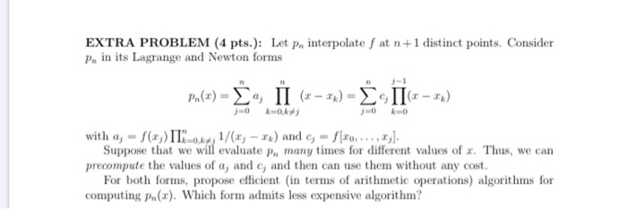 EXTRA PROBLEM (4 pts.): Let Printerpolate f at n + 1 distinct points. Consider Pa in its Lagrange and Newton forms P.(x) = {4