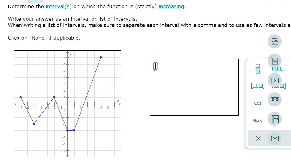 Determine the interval(s) on which the function is strictly) increasing. Write your answer as an interval or list of interval