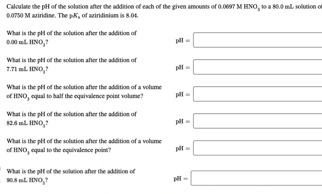 Calculate the pH of the solution after the addition of each of the given amounts of 0.0697 M HNO, to a 80.0 mL solution of 0.