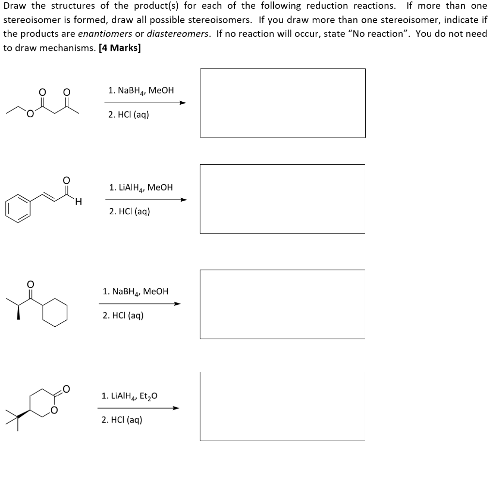 Draw the structures of the product(s) for each of the following reduction reactions. If more than one stereoisomer is formed,