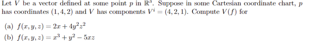Let V be a vector defined at some point p in R. Suppose in some Cartesian coordinate chart, p has coordinates (1,4, 2) and V