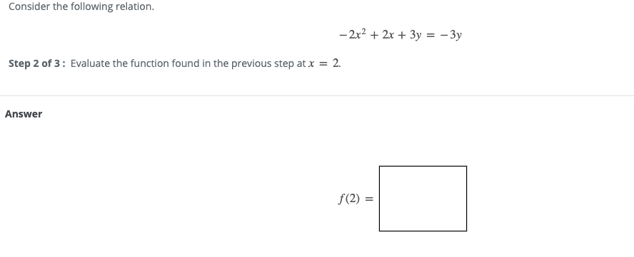Consider the following relation. - 2x2 + 2x + 3y = - 3y Step 2 of 3: Evaluate the function found in the previous step at x =