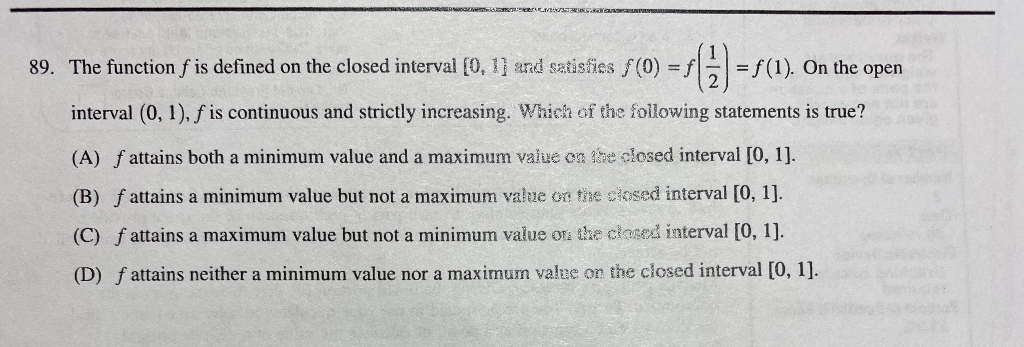 R e verse 89. The function f is defined on the closed interval [0, 1] and satisfies f(0) = f = f(1). On the open interval (0,